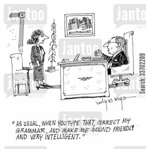 'As usual, when you type that, correct my grammar, and make me sound friendly and very intelligent.'